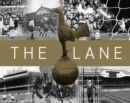 The Lane : The Official History of the World Famous Home of the Spurs - Book