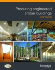 Procuring engineered timber buildings : A client's guide - Book