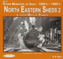 North Eastern Sheds 2 : Steam Memories on Shed : 1950's-1960's & Their Motive Power - Book
