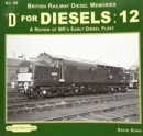 D for Diesels : 12 : A Review of BR's Early Diesel Fleet - Book