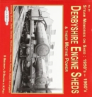 Derbyshire Engine Sheds & Their Motive Power : Including:  Burton, Derby, Staveley, westhouses, Hasland, Rowsley, Buxton & Langwith - Book