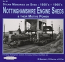 Nottinghamshire Engine Sheds & Their Motive Power : Locomotive Sheds Include.  Nottingham, Colwick Annesley, Kirkby-in-Ashfield, Etc - Book