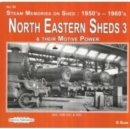 North Eastern Sheds 3 : Steam Memories on Shed : 1950's-1960's & Their Motive Power - Book