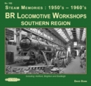 BR Locomotive Workshops Southern Region  Steam Memories : 1950's-1960's : including ; Ashford, Brighton & Eastleigh - Book
