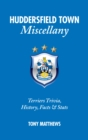 Huddersfield Town Miscellany : Terriers Trivia, History, Facts and Stats - Book