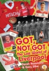 Got, Not Got: Liverpool : The Lost World of Liverpool Football Club - Book