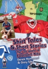 Got, Not Got: Shirt Tales & Short Stories : The Lost World of Classic Football Kits - Book