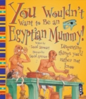 You Wouldn't Want To Be An Egyptian Mummy! - Book