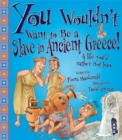 You Wouldn't Want To Be A Slave In Ancient Greece! - Book