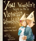 You Wouldn't Want To Be A Victorian Schoolchild! - Book