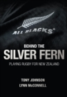 Behind the Silver Fern : Playing Rugby for New Zealand - Book