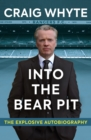 Into the Bear Pit : The Explosive Autobiography - Book