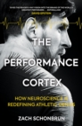 The Performance Cortex : How Neuroscience is Redefining Athletic Genius - Book