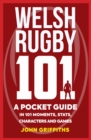 Welsh Rugby 101 : A Pocket Guide in 101 Moments, Stats, Characters and Games - Book