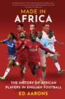 Made in Africa : The History of African Players in English Football - Book