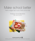 Make School Better : Have a Bigger Say in Your Child's School Day - Book