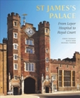 St James's Palace : From Leper Hospital to Royal Court - Book