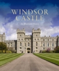 Windsor Castle: An Illustrated History - Book