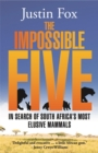 The Impossible Five: : In Search of South Africa's Most Elusive Mammals - Book