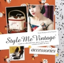 Style Me Vintage: Accessories : A guide to collectable hats, gloves, bags, shoes, costume jewellery & more - Book