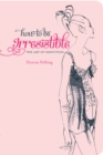 How to be Irresistible : The art of seduction - eBook