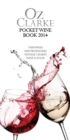 Oz Clarke Pocket Wine Book 2014 : 7500 Wines, 4000 Producers, Vintage Charts, Wine and Food - eBook