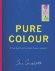 Pure Colour : A Pure Style Notebook of Colour Inspiration - Book