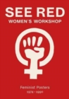 See Red Women's Workshop - Feminist Posters 1974-1990 - Book