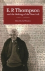 E. P. Thompson and the Making of the New Left : Essays and Polemics - Book