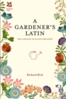 A Gardener's Latin : The language of plants explained - eBook