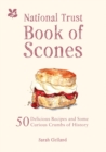 The National Trust Book of Scones : Delicious recipes and odd crumbs of history - Book