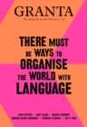 Granta 150 : There Must Be Ways to Organise the World with Language - eBook