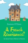 A French Renaissance? : An Irish Family Moves to France - eBook