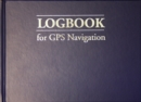 Logbook for GPS Navigation : Compact, for Small Chart Tables - Book