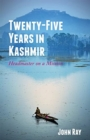 Twenty-Five Years in Kashmir : Headmaster on a Mission - Book