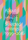 About Bridget Riley : Selected Writings 1999-2016 - Book