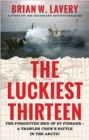 The Luckiest Thirteen : The forgotten men of St Finbarr - A trawler crew's battle in the Arctic - Book