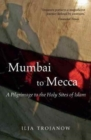 Mumbai to Mecca : A Pilgrimage to the Holy Sites of Islam - Book