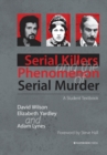 Serial Killers and the Phenomenon of Serial Murder : A Student Textbook - Book