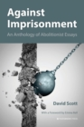 Against Imprisonment : An Anthology of Abolitionist Essays - Book