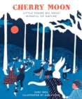 Cherry Moon : Little Poems Big Ideas Mindful of Nature - Book