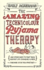 The Amazing Technicolour Pyjama Therapy : And other ways to fight back against life-changing illness - Book