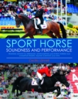 Sport Horse : Soundness and Performance - Training Advice for Dressage, Showjumping and Event Horses from Champion Riders, Equine Scientists and Vets - eBook