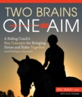 Two Brains, One Aim : A Riding Coach's Key Concepts for Bringing Horse and Rider Together (and Ending in Success) - Book