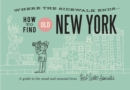 How To Find Old New York : A Guide to the Usual and Unusual - Book