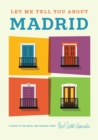 Let Me Tell You About Madrid : A Guide to the Usual and Unusual - Book