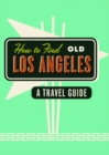 How to Find Old Los Angeles - Book