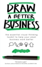 Draw a Better Business : The essential visual thinking toolkit for small businesses - Book