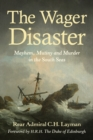 The Wager Disaster : Mayhem, Mutiny and Murder in the South Seas - Book