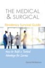 The Medical & Surgical Residency Survival Guide : How to Build a Tactical Advantage for Success - Book